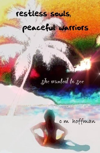 Restless Souls, Peaceful Warriors: C M Hoffman