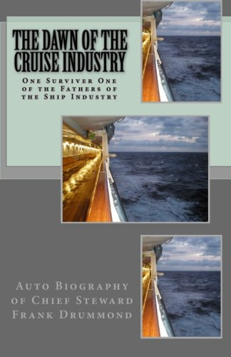 9781456488994: THE DAWN of the CRUISE INDUSTRY: Cruise Ship Chief Steward Frank Drummond