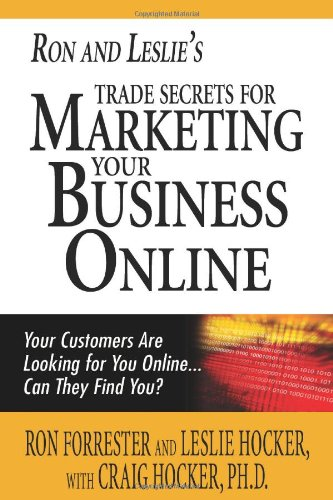 9781456490713: Ron and Leslie's Trade Secrets for Marketing Your Business Online: Your Customers Are Looking for You Online... Can They Find You?
