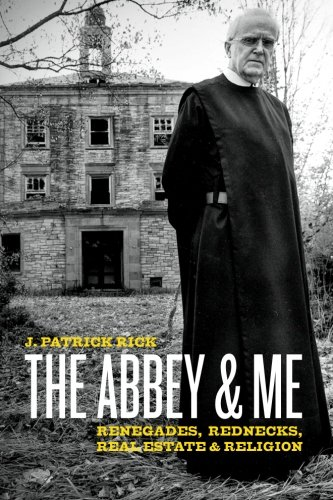 9781456491819: The Abbey & Me: Renegades, Rednecks, Real Estate & Religion