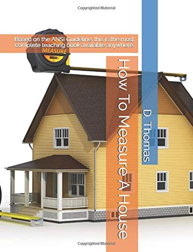 9781456491987: How To Measure A House: Based on the ANSI Guideline, this is the most complete teaching book available anywhere.