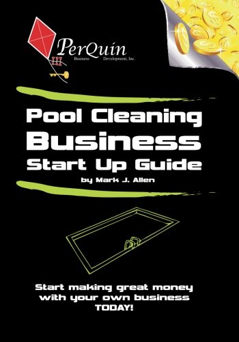 Pool Cleaning Business Start-Up Guide: Mark J. Allen