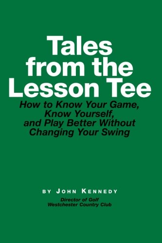 9781456492748: Tales From The Lesson Tee: How to Know Your Game, Know Yourself, and Play Better Without Changing Your Swing