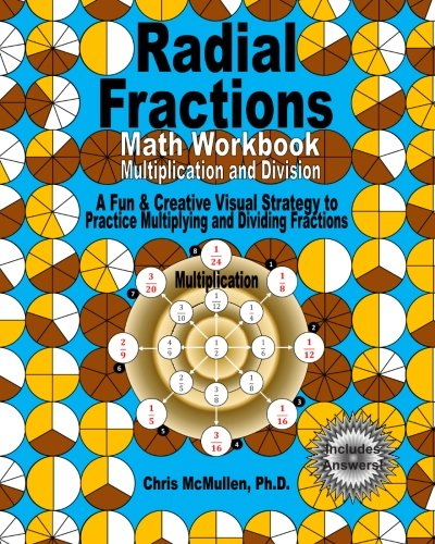9781456494155: Radial Fractions Math Workbook (Multiplication and Division): A Fun & Creative Visual Strategy to Practice Multiplying and Dividing Fractions