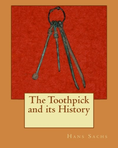 9781456494179: The Toothpick and its History (Cultural History of Dentistry)