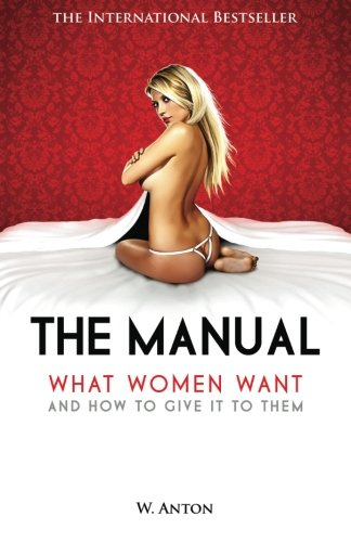 9781456494551: The Manual: What Women Want and How to Give It to Them