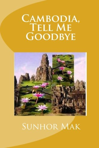 9781456495626: Cambodia, Tell Me Goodbye