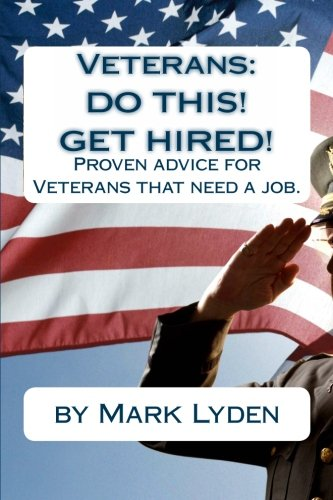 9781456496128: Veterans: DO THIS! GET HIRED!: Proven Advice For VeteransThat Need A Job.