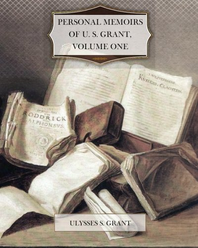 9781456498801: Personal Memoirs of U. S. Grant, Volume One
