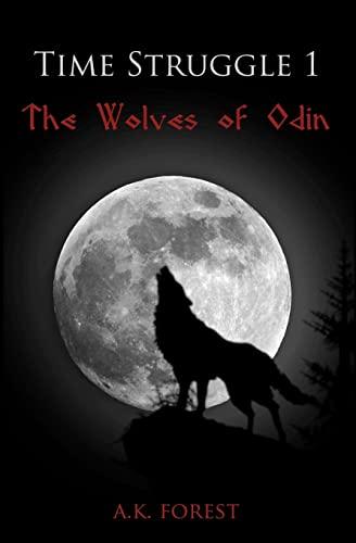Time Struggle 1: The Wolves of Odin: A.K. Forest