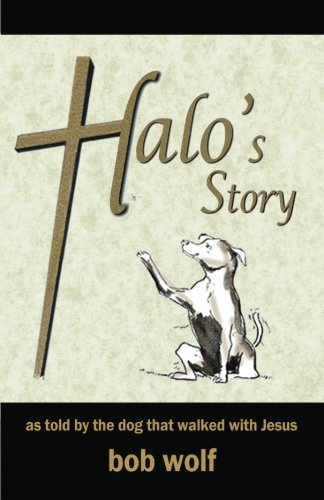 9781456503345: Halo's Story: as told by the dog that walked with Jesus
