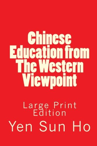 Chinese Education from The Western Viewpoint: Large Print Edition: Yen Sun Ho