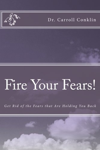 9781456507190: Fire Your Fears!: Get Rid of the Fears that Are Holding You Back