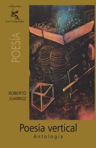 Poesía vertical : Antología: Juarroz, Roberto