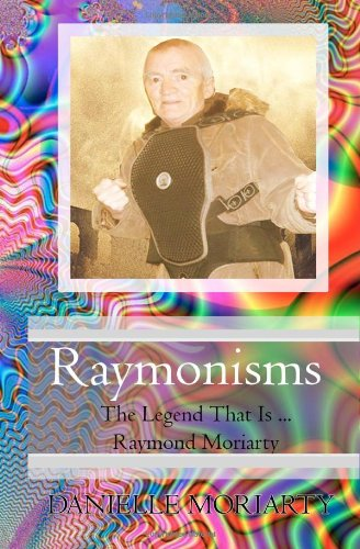 Raymonisms: The Legend That Is Raymond Moriarty (Paperback) - Danielle Moriarty
