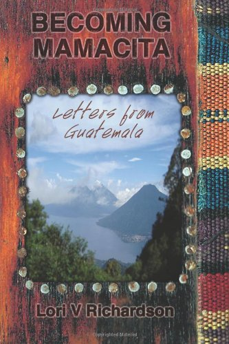 9781456515331: Becoming Mamacita: Letters from Guatemala