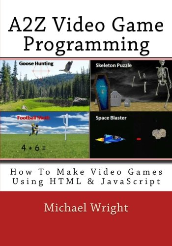 9781456518134: A2Z Video Game Programming: How To Make Video Games Using HTML & JavaScript