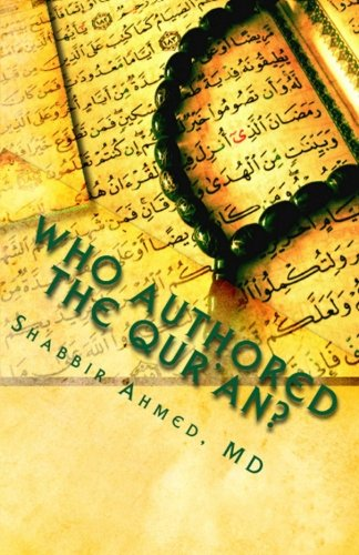 Who Authored The Quran?: Shabbir Ahmed MD