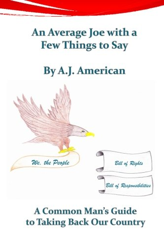 9781456519605: An Average Joe with a Few Things to Say: A Common Man's Guide to Taking Back Our Country