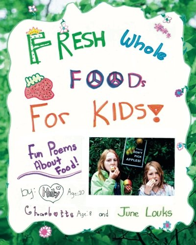 9781456525583: Fresh Whole Foods For Kids: Fun Poems About Food