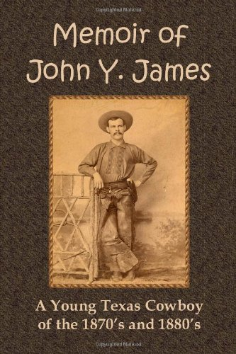 9781456527907: Memoir of John Y. James: A Young Texas Cowboy of the 1870's and 1880's