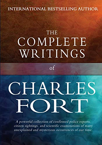 9781456531416: The Complete Writings of Charles Fort: The Book of the Damned, New Lands, Lo!, and Wild Talents