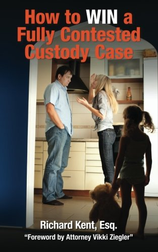 9781456536695: How to Win a Fully Contested Custody Case