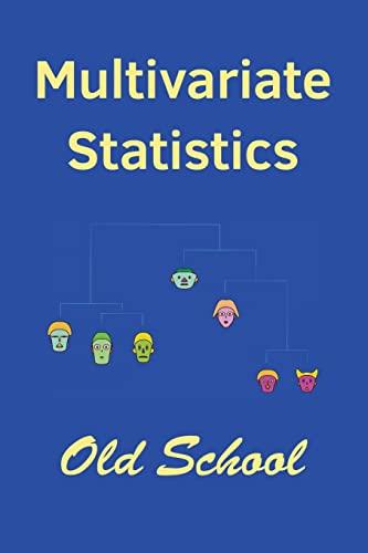 Multivariate Statistics: Old School: Mathematical and methodological: Marden, John I