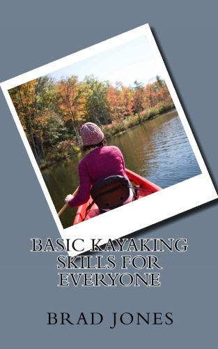 Basic Kayaking Skills For Everyone: Brad Jones