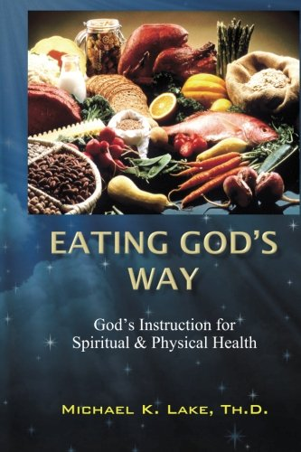9781456541576: Eating God's Way: God's Instruction for Spiritual and Physical Health