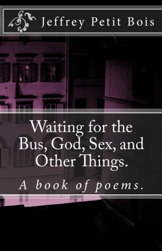 9781456545475: Waiting for the Bus, God, Sex, and Other Things.