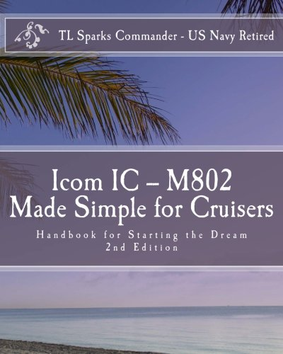 9781456545543: Icom IC - M802 Made Simple for Cruisers: Hand Book for Starting the Dream