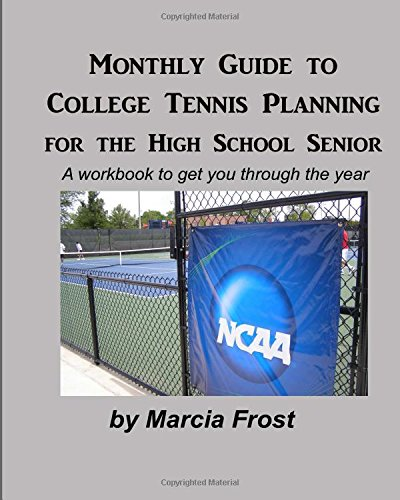9781456545697: Monthly Guide to College Tennis Planning for the High School Senior: A workbook to get you through the year