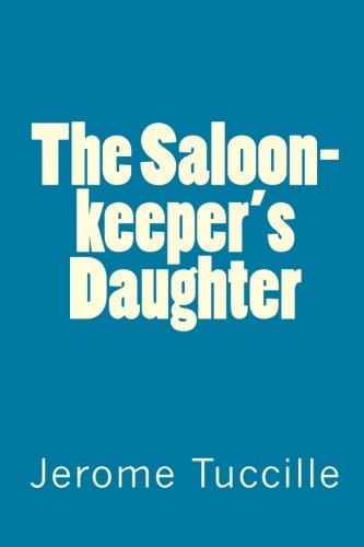 9781456546786: The Saloon-keeper's Daughter