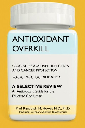 9781456547523: Antioxidant Overkill: Crucial Prooxidant Infection and Cancer Protection