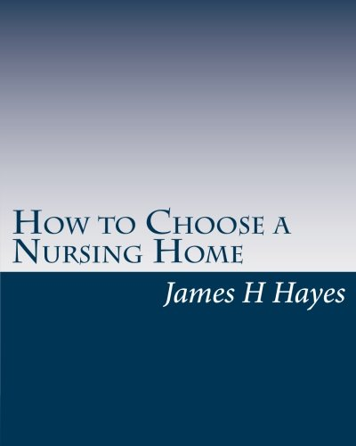 How to Choose a Nursing Home: James H Hayes