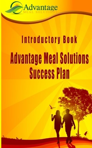 Introductory Book: Advantage Meal Solutions Success Plan: One of the most affordable home-based cooking self-employment opportunities you will ever find. - Angela C Davis