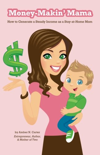 9781456549077: Money-Makin' Mama: How to Generate a Steady Income as a Stay-at-Home Mom