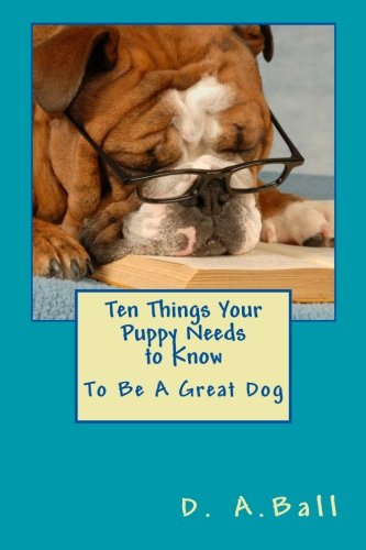 9781456554927: Ten Things Your Puppy Needs to Know: To Be A Great Dog