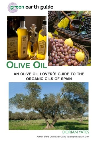 9781456557881: Olive Oil: An Olive Oil Lover's Guide to the Organic Oils of Spain (Green Earth Guide)