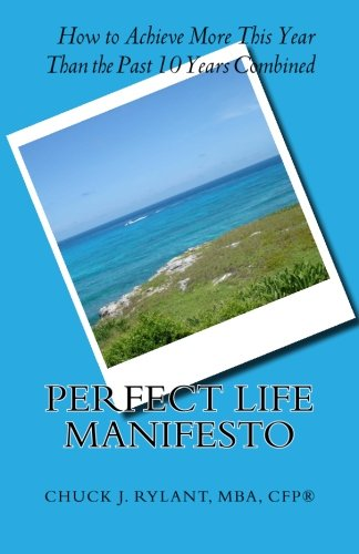 9781456558703: Perfect Life Manifesto: How to Achieve more this year than the past 10 years combined