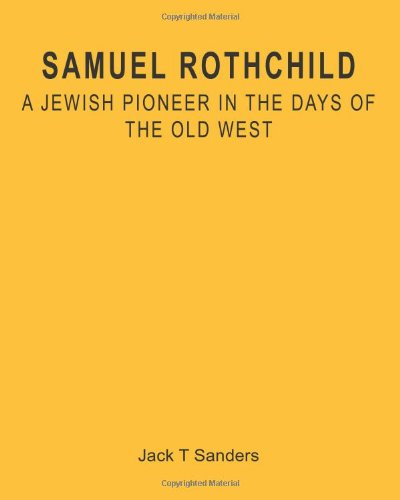9781456559052: Samuel Rothchild: A Jewish Pioneer in the Days of the Old West