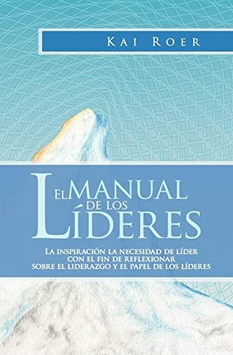 9781456559786: El Manual de los Líderes: La inspiración la necesidad de líder con el fin de reflexionar sobre el liderazgo y el papel de los líderes (Spanish Edition)