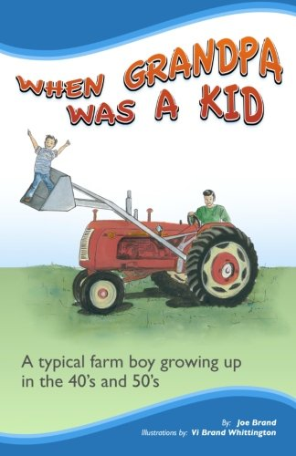9781456559915: When Grandpa Was a Kid: A typical farm boy growing up in the 40's and 50's