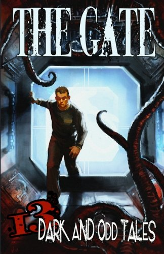 The Gate: 13 Dark & Odd Tales: Duperre, Robert J.