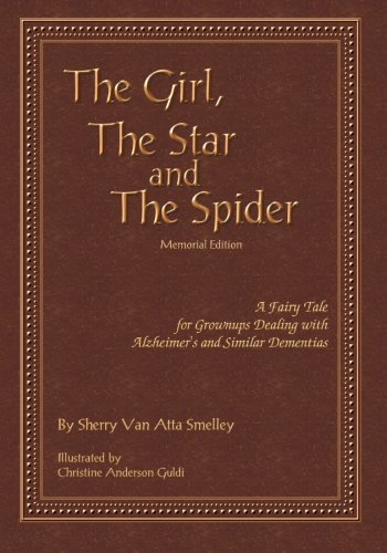 9781456563325: The Girl, the Star and the Spider Memorial Edition: A Fairy Tale for Grownups Dealing with Alzheimer's and Similar Dementias