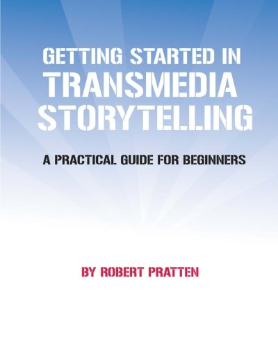 9781456564681: Getting Started in Transmedia Storytelling: A Practical Guide for Beginners