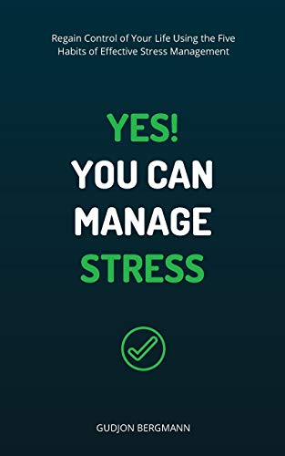 9781456568825: Yes! You Can Manage Stress: Regain Control of Your Life Using the Five Habits of Effective Stress Management