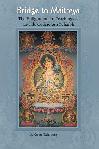 9781456578169: Bridge to Maitreya: The Enlightenment Teachings of Lucille Cedercrans Schaible