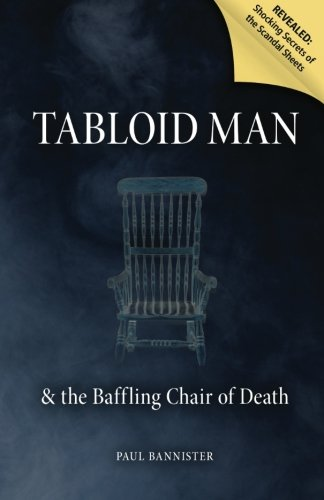 Tabloid Man & the Baffling Chair of: Bannister, Paul